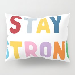 Stay Strong Pillow Sham