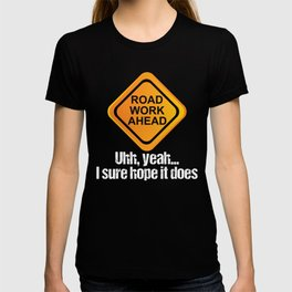 This Road Work Ahead - I Sure Hope It Does design is perfect for anyone looking for a funny, pun, da T-shirt
