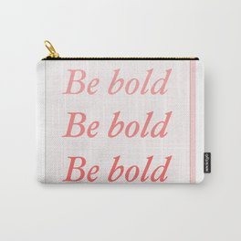 Be bold Be bold Be bold - Susan Sontag Carry-All Pouch
