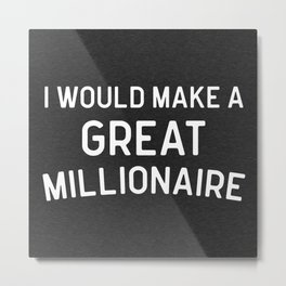 A Great Millionaire Funny Quote Metal Print