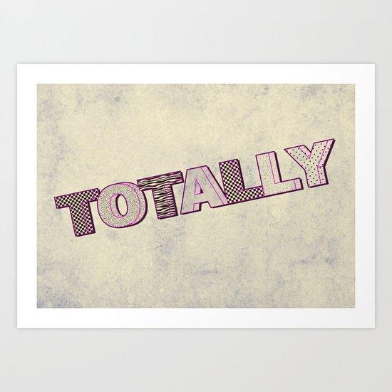 Totally! Art Print
