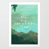 not all who wander are lost Art Prints featuring NOT ALL THOSE WHO WANDER ARE LOST by SUNLIGHT STUDIOS  Monika Strigel