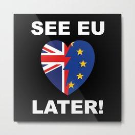 See EU Later! Metal Print