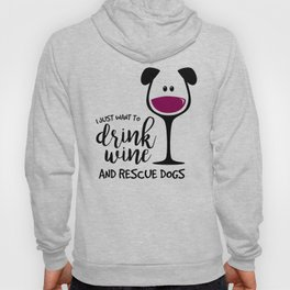 I Just Want to Drink Wine and Rescue Dogs, Adopt Pets, Pet Lover Hoody