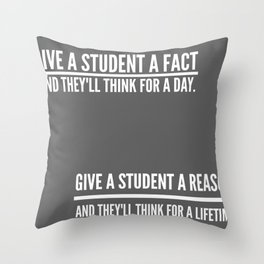 Give A Student A Reason Throw Pillow