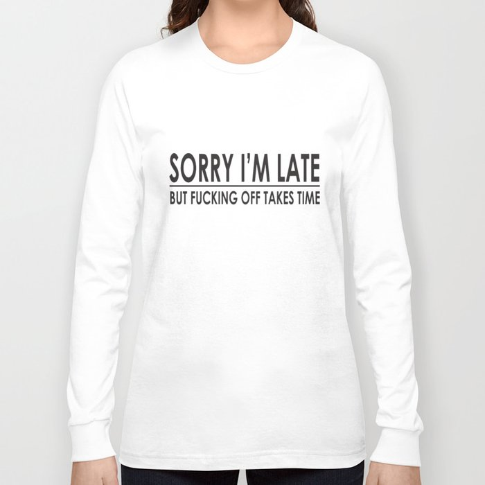 e13481add Sorry I'm Late Funny Sayings Offensive College Humor Novelty Offensive T- Shirts Long Sleeve T-shirt