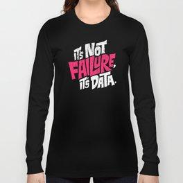 It's Not Failure, It's Data Long Sleeve T-shirt