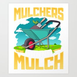 Cute & Funny Mulchers Gonna Mulch Gardening Plants Art Print