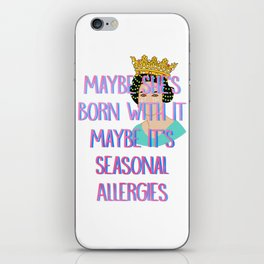 Maybe She's Born With It Maybe It's Seasonal Allergies iPhone Skin