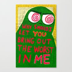 Why Should I Let You Bring Out The Worst In Me Canvas Print