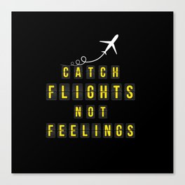 Catch Flights Not Feelings Canvas Print