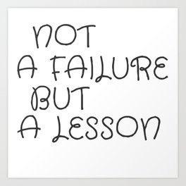 Not A Failure But A Lesson Motivate Quote / Motivational Inspirational Message/ Empower / Fearless Art Print