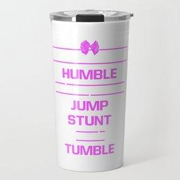 Hard to Stay Humble When Jump Stunt and Tumble T-Shirt Travel Mug