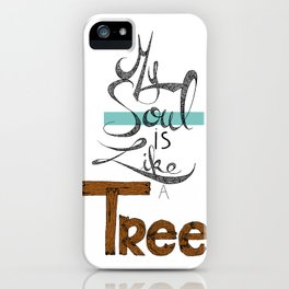 My soul is like a tree iPhone Case