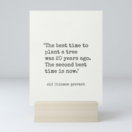 """""""The best time to plant a tree was 20 years ago. The second best time is now."""" Mini Art Print"""