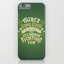 Samwise Quote Good In This World iPhone Case