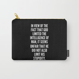 In view of the fact that God limited the intelligence of man it seems unfair that He did not also limit his stupidity Carry-All Pouch