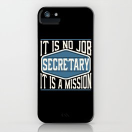 Secretary  - It Is No Job, It Is A Mission iPhone Case