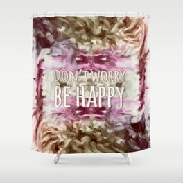 Don't Worry, Be Happy! Shower Curtain