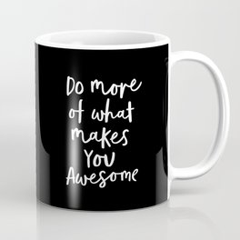 Do More of What Makes You Awesome black-white monochrome typography poster design home wall decor Coffee Mug