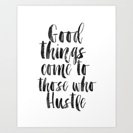 good things come to those who hustle,hustle hard,inspirational quote,motivational poster,quotes Art Print