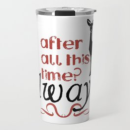 Harry Potter Severus Snape After all this time? - Always. Travel Mug