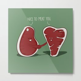 Nice to Meat You Metal Print