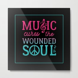 Music Cures the Wounded Soul Metal Print