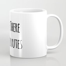 I'll Be There In 6 Minutes Motivational Coffee Mug