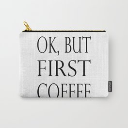 OK BUT FIRST COFFEE Carry-All Pouch
