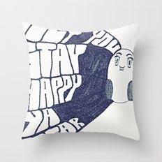HEY YOU, STAY HAPPY. YA HEAR. Throw Pillow