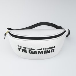 Sorry babe...I'm gaming Fanny Pack