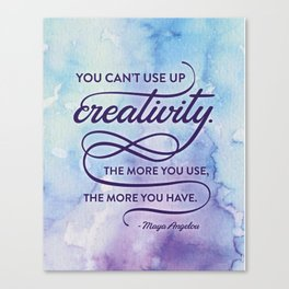 """You can't use up creativity..."" Maya Angelou Canvas Print"