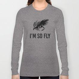 I'm So Fly Fishing Hook Flies Fisherman Gift Long Sleeve T-shirt