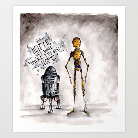 You're My Only Hope Art Print