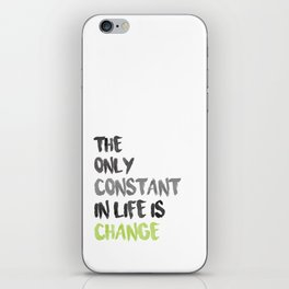 The Only Constant In Life Is Change iPhone Skin