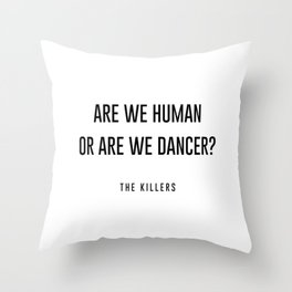 Are we human or are we dancer Throw Pillow