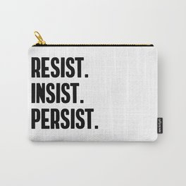 Resist Insist Persist Carry-All Pouch