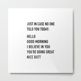 Just in case no one told you today Metal Print