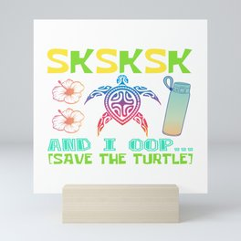 SKSKSK And I Oop Save A Turtle Mother Earth Environmentalist Environmental Skip A Straw T-shirt Mini Art Print