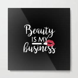 Beauty Is My business Makeup Metal Print