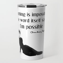 """Nothing is impossible"" Audrey Hepburn quote Travel Mug"
