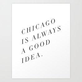 Chicago is Always a Good Idea Art Print