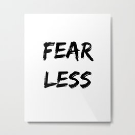 FEAR LESS inspirational typography design Metal Print