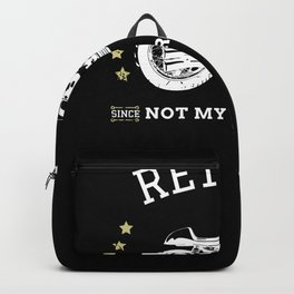 Retired Not My Problem Anymore Since 2009 Motorcycle Stars Retirement Backpack