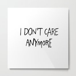 I don't care anymore Metal Print