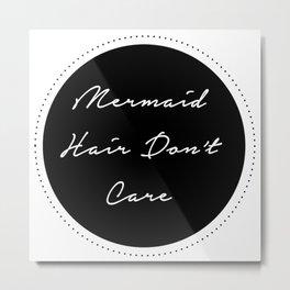 Mermaid Hair Dont Care Metal Print