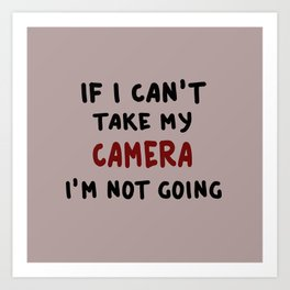 If I can't take my camera... Art Print