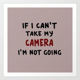 If I can't take my camera... Art Print