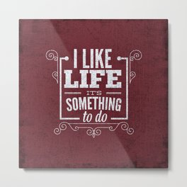 I like life its something to do Metal Print